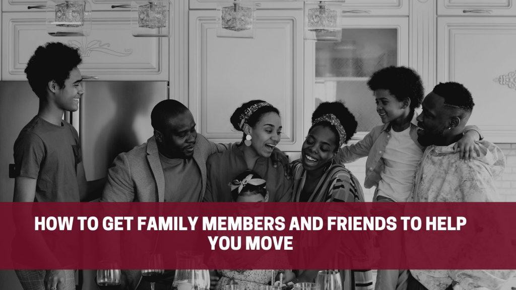 How to get Family Members and Friends to help You move